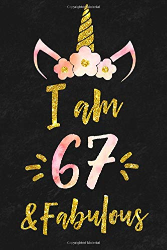 I am 67 and Fubulaus 67 years old Unicorn Birthday Notebook: Sixty-seven  years old birthday journal gift, 67 Year Old Birthday Gift for Girls with ... 110 Pages, 6x9, Soft Cover, Matte Finish