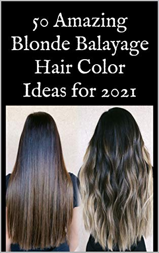 50 Amazing Blonde Balayage Hair Color Ideas for 2021 (English Edition)