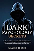 Dark Psychology Secrets: The Beginner's Guide to Learn Covert Emotional Manipulation, NLP, Mind Control, Deception and Brainwashing. Discover the Art of Reading People and Influence Human Behavior