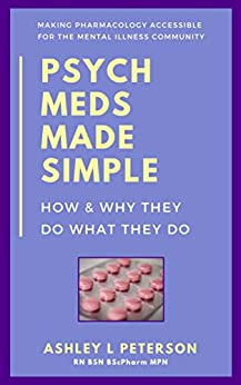 Psych Meds Made Simple: How & Why They Do What They Do by [Ashley L. Peterson]