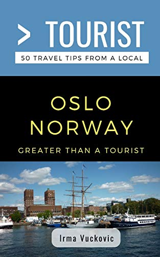 Greater Than a Tourist- Oslo Norway: 50 Travel Tips from a Local