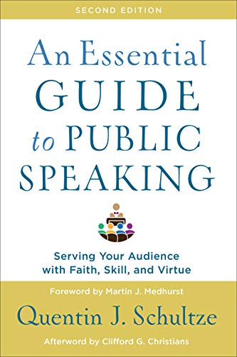 Compare Textbook Prices for An Essential Guide to Public Speaking: Serving Your Audience with Faith, Skill, and Virtue 2 Edition ISBN 9781540961884 by Schultze, Quentin J.,Christians, Clifford,Medhurst, Martin