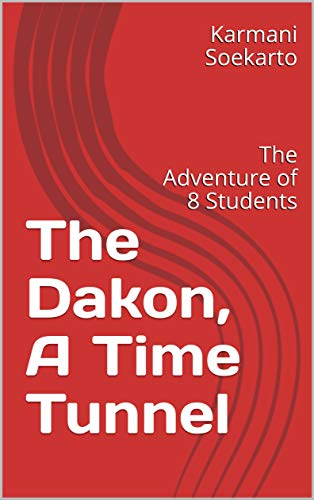 The Dakon, A Time Tunnel: The Adventure of 8 Students (English Edition)