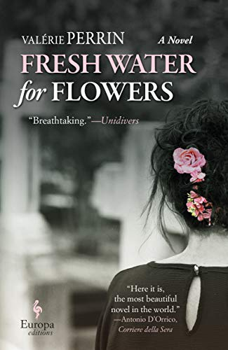 Compare Textbook Prices for Fresh Water for Flowers Reprint, Translation Edition ISBN 9781609455958 by Perrin, Valérie,Serle, Hildegarde