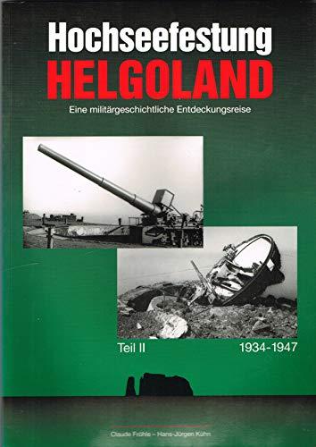 Hochseefestung Helgoland - Eine militärgeschichtliche Entdeckungsreise Teil II 1934-1947