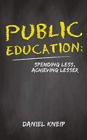 Public Education: Spending Less, Achieving Lesser