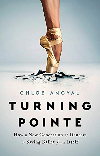 Image of Turning Pointe: How a New Generation of Dancers Is Saving Ballet from Itself