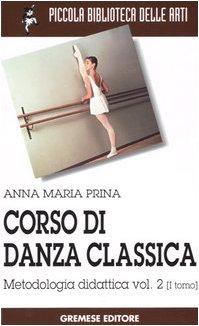 Corso di danza classica. Metodologia didattica (Vol. 2/1)