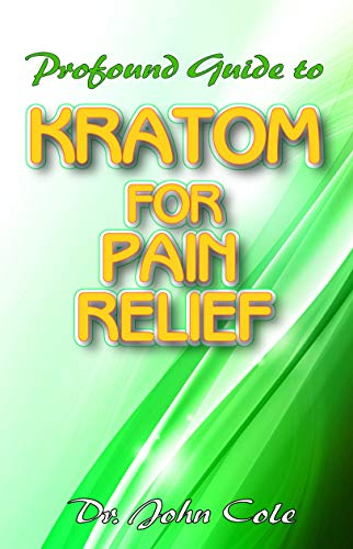 Profound Guide To Kratom for Pain Relief: Your Complete Guide to using Kratom to relief pain! Discover the secret natural cure to relieving pain! (English Edition)