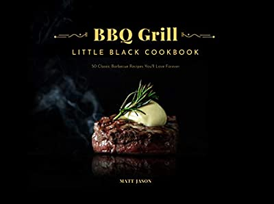 BBQ Grill Little Black Cookbook: 50 Classic Babecue Recipes You'll Love Forever