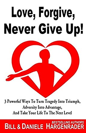 Love, Forgive, Never Give Up!