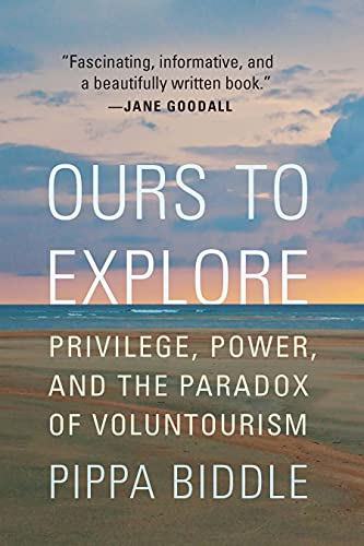 Ours to Explore: Privilege, Power, and the Paradox of Voluntourism (English Edition)