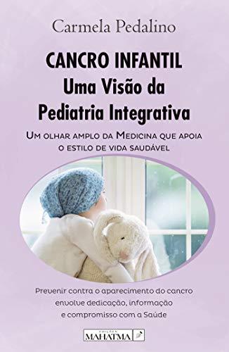 CANCRO INFANTIL: Uma Visão da Pediatria Integrativa (Portuguese Edition)