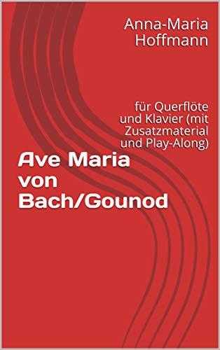 E-BOOK PLUS Ave Maria von Bach/Gounod: für Querflöte und Klavier (mit Zusatzmaterial und Play-Along) (Musik für Querflöte und Klavier 3)