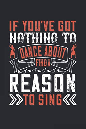 If You've Got Nothing To Dance About Find A Reason To Sing: Perfect All-Purpose Graphing Notebook for Dancing, Dance - Lab Notes