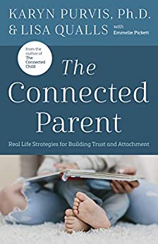 The Connected Parent: Real-Life Strategies for Building Trust and Attachment by [Lisa Qualls, Karyn Purvis]