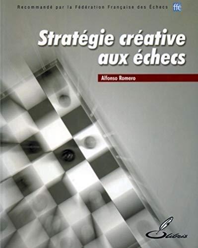 Stratégie créative aux échecs: Recommandé par la Fédération Française des Echecs (FFE) (OLIBRIS) (French Edition)