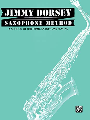 Jimmy Dorsey Saxophone Method (Tenor Saxophone): A School of Rhythmic Saxophone Playing