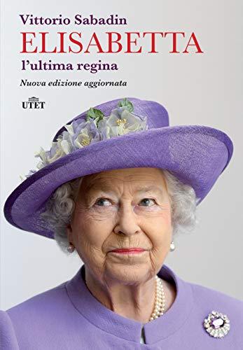 Elisabetta, l'ultima regina. Nuova ediz. (Copertina flessibile)