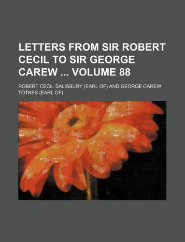 Letters from Sir Robert Cecil to Sir George Carew Volume 88
