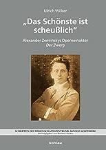 Das Schonste Ist Scheusslich: Alexander Zemlinskys Operneinakter Der Zwerg (Schriften Des Wissenschaftszentrums Arnold Schonberg) (German Edition)