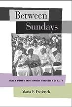 Between Sundays: Black Women and Everyday Struggles of Faith