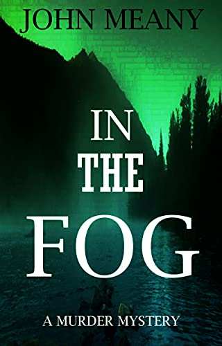 In The Fog: Novel (A Murder Mystery) by [John Meany]