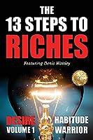 The 13 Steps To Riches: Habitude Warrior Volume 1: DESIRE with Denis Waitley (Habitude Warrior Special Edition Volume 1: Desire with Denis Waitley)