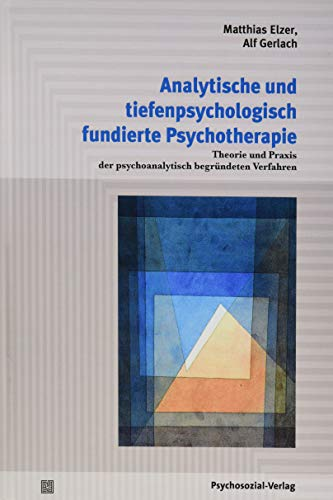 Analytische und tiefenpsychologisch fundierte Psychotherapie: Theorie und Praxis der psychoanalytisch begründeten Verfahren (Psychodynamische Therapie)