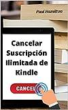 Cancelar suscripción ilimitada de Kindle: Cómo cancelar tu suscripción ilimitada de Kindle en un minuto. Una guía simple con pasos sencillos para cancelar la membresía Kindle