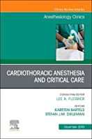 Cardiothoracic Anesthesia and Critical Care, An Issue of Anesthesiology Clinics (Volume 37-4) (The Clinics: Internal Medicine, Volume 37-4)