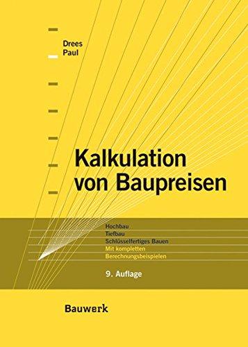 Kalkulation von Baupreisen: Hochbau, Tiefbau, Schlüsselfertiges Bauen. Mit kompletten Berechnungsbeispielen.