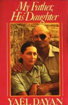 My Father, His Daughter - a Memoir of Moshe Dayan