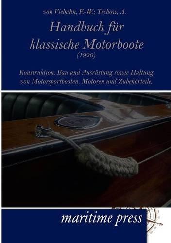 Handbuch für klassische Motorboote (1920): Konstruktion, Bau und Ausrüstung sowie Haltung von Motorsportbooten. Motoren und Zubehörteile