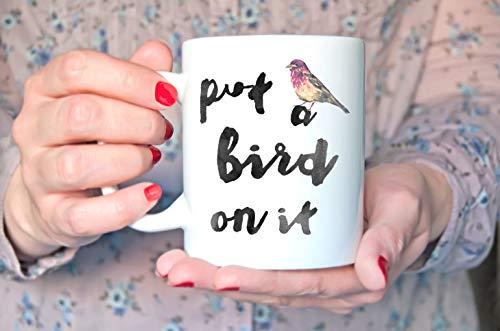 Coffee Mug Put a Bird on it Portlandia Quote Print Funny Coffee Cup gift white ceramic made in USA 11 oz 15 oz, gift
