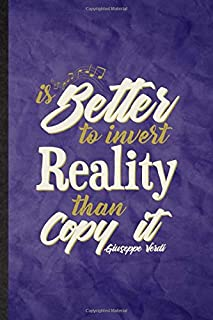 Is Better To Invert Reality Than Copy It Giuseppe Verdi: Funny Blank Lined Classical Period Journal Notebook, Graduation A...