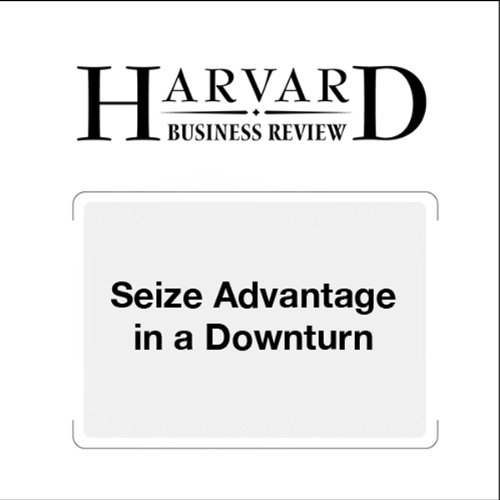 Seize Advantage in a Downturn (Harvard Business Review) audiobook cover art
