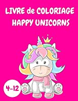 Livre de coloriage Happy Unicorns enfants 4-12: Livre d'activités sur les licornes pour les enfants - Livre de coloriage pour les enfants - Livre de coloriage pour les enfants - Livre de coloriage de relaxation pour les amoureux des licornes