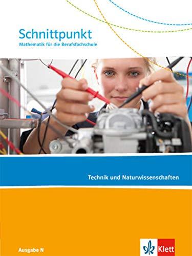 Schnittpunkt Ausgabe N. Mathematik für die Berufsfachschule - Technik und Naturwissenschaften: Schülerbuch (Schnittpunkt Mathematik. Ausgabe N Berufsfachschule ab 2015)