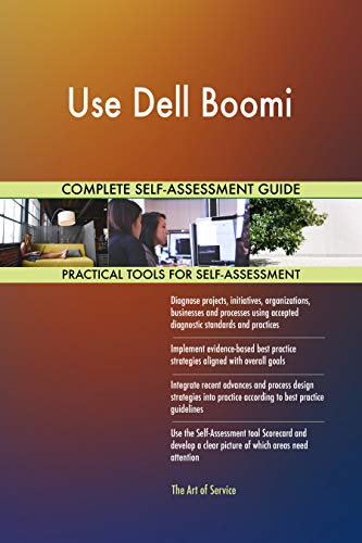 Use Dell Boomi All-Inclusive Self-Assessment - More than 700 Success Criteria, Instant Visual Insights, Comprehensive Spreadsheet Dashboard, Auto-Prioritised for Quick Results