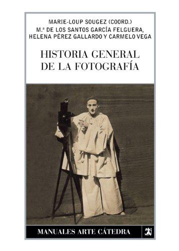 Historia general de la fotografía (Manuales Arte Cátedra)