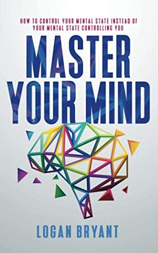 Master Your Mind How to Control Your Mental State Instead of Your Mental State Controlling You product image