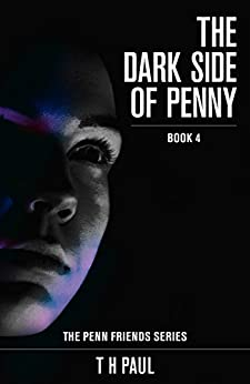 The Dark Side of Penny (Penn Friends series Book 4) by [T H Paul]
