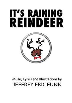 It's Raining Reindeer by [Jeffrey Eric Funk]