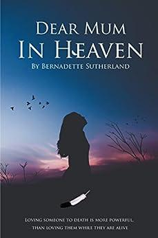 Dear Mum in Heaven by [Bernadette Sutherland]