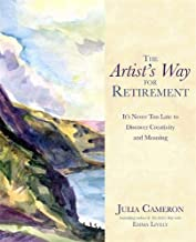The Artist's Way for Retirement: It's Never Too Late to Discover Creativity and Meaning