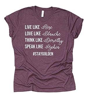 Golden Girls Shirt Womans Unisex T Shirt womens tee Live Love Think Speak