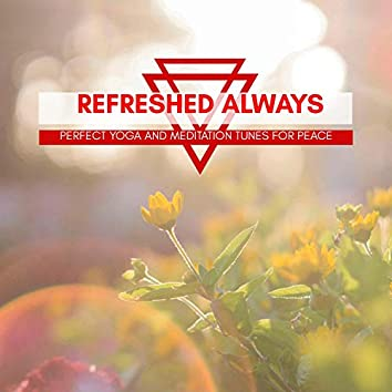 Refreshed Always - Perfect Yoga And Meditation Tunes For Peace