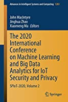 The 2020 International Conference on Machine Learning and Big Data Analytics for IoT Security and Privacy: SPIoT-2020, Volume 2 (Advances in Intelligent Systems and Computing, 1283)