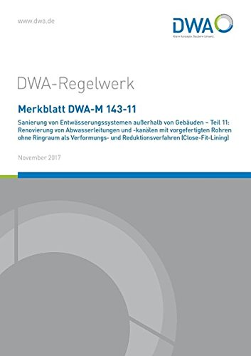 Merkblatt DWA-M 143-11 Sanierung von Entwässerungssystemen außerhalb von Gebäuden - Teil 11: Renovierung von Abwasserleitungen und -kanälen mit ... (Close-Fit-Lining) (DWA-Regelwerk)